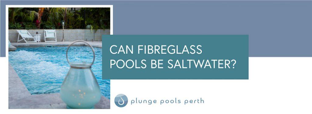 can-fibreglass-pools-be-saltwater-landscape